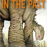 In the Past: From Trilobites to Dinosaurs to Mammoths in More than 500 Million Years