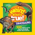 Nat Geo Weird but True! Dinosaurs