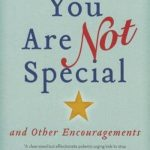 You Are Not Special: And Other Encouragements