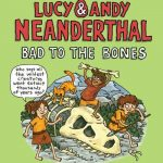 Bad to the Bones (Lucy & Andy Neanderthal Book #3) (graphic novel)